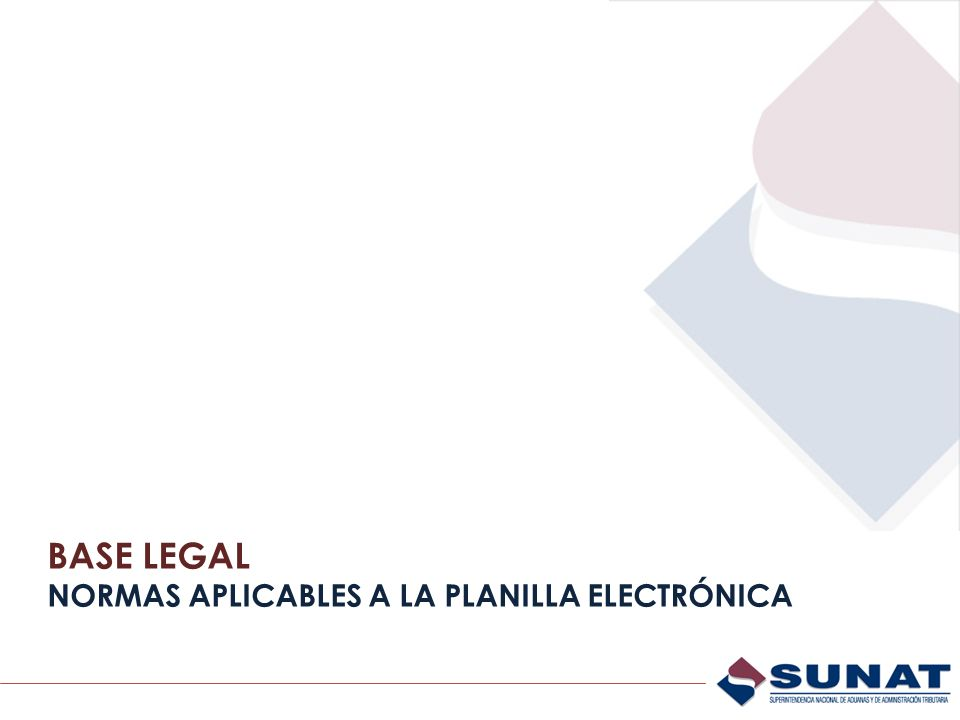 BASE LEGAL NORMAS APLICABLES A LA PLANILLA ELECTRÓNICA
