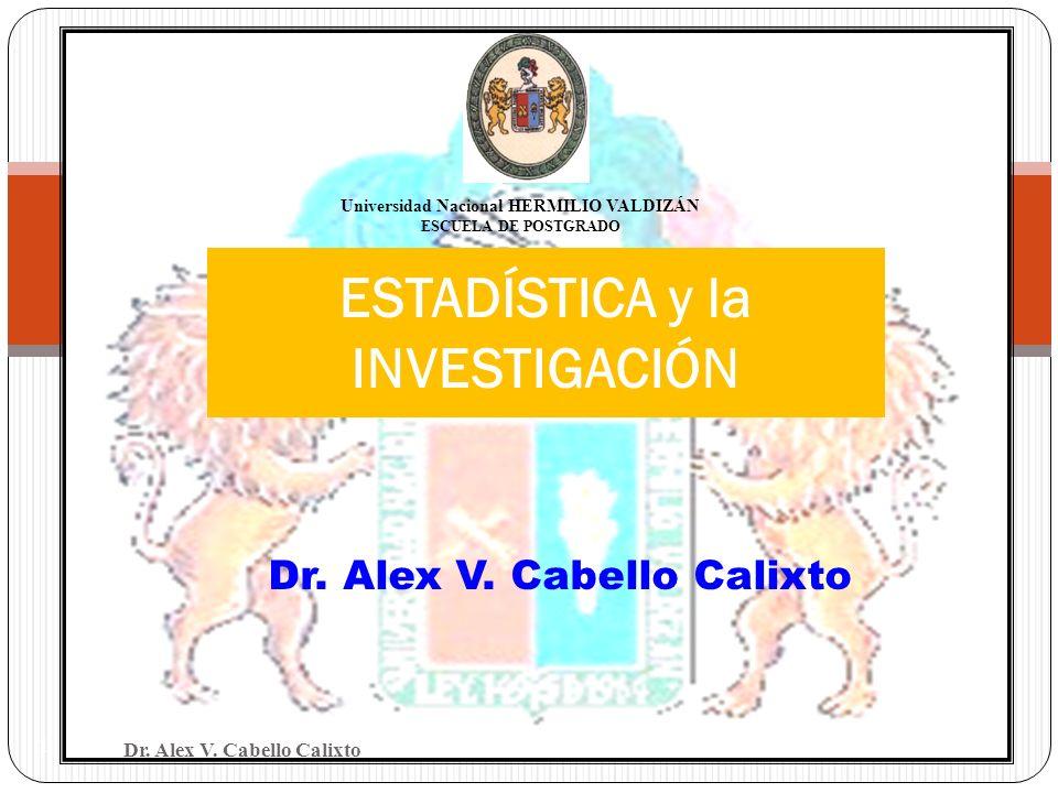 Dr. Alex V. Cabello Calixto 1 ESTADÍSTICA y la INVESTIGACIÓN Universidad Nacional HERMILIO VALDIZÁN ESCUELA DE POSTGRADO