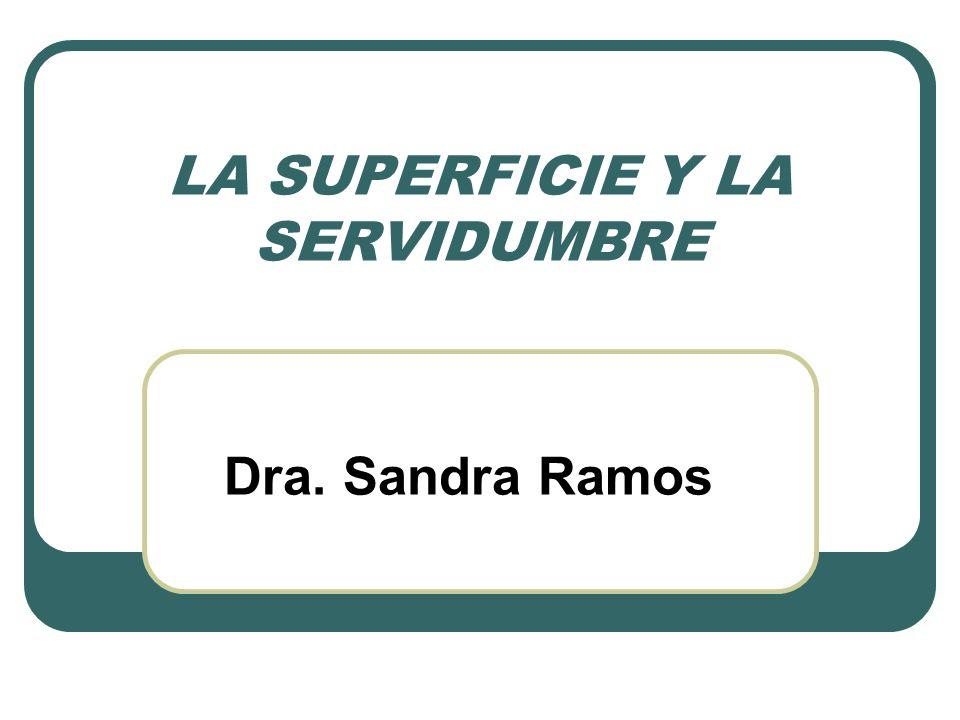 LA SUPERFICIE Y LA SERVIDUMBRE Dra. Sandra Ramos