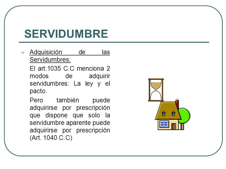 SERVIDUMBRE Características: - Es un derecho real - Es un derecho que recae sobre cosa ajena - Es un derecho perpetuo - Tiene carácter inmobiliario -