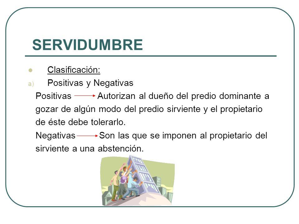 SERVIDUMBRE Adquisición de las Servidumbres: El art.1035 C.C menciona 2 modos de adquirir servidumbres: La ley y el pacto. Pero también puede adquirir