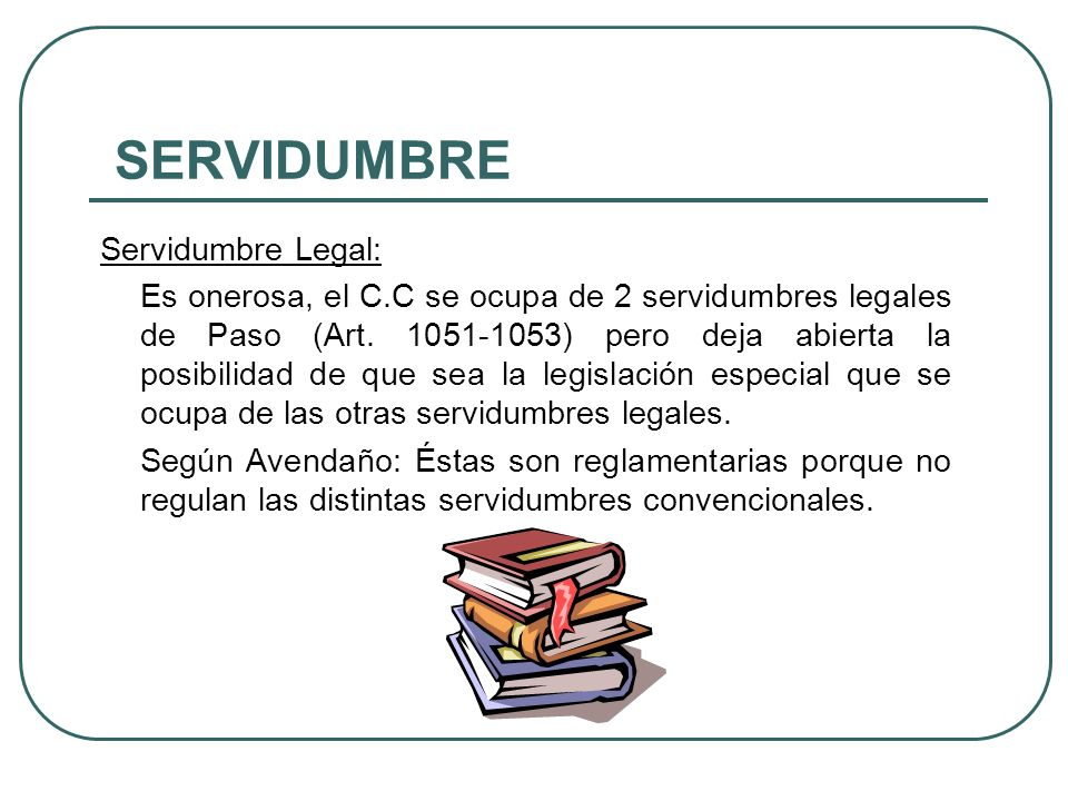 SERVIDUMBRE Derechos y Obligaciones de los Propietarios: o Quien reclame el derecho a una servidumbre debe acreditarla con el título correspondiente o