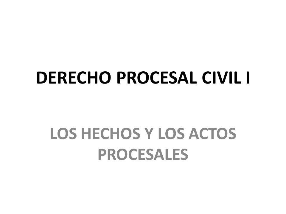 DERECHO PROCESAL CIVIL I LOS HECHOS Y LOS ACTOS PROCESALES