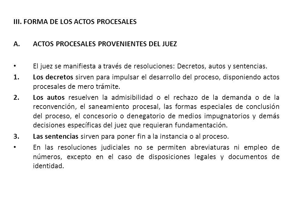 III. FORMA DE LOS ACTOS PROCESALES A.ACTOS PROCESALES PROVENIENTES DEL JUEZ El juez se manifiesta a través de resoluciones: Decretos, autos y sentenci