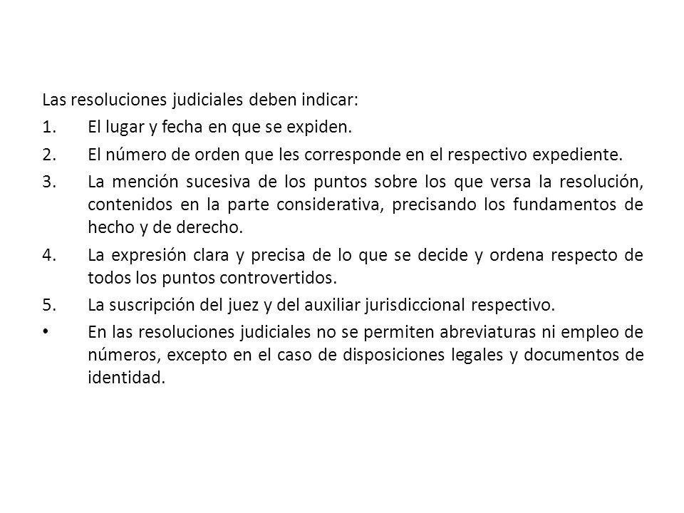 Las resoluciones judiciales deben indicar: 1.El lugar y fecha en que se expiden. 2.El número de orden que les corresponde en el respectivo expediente.