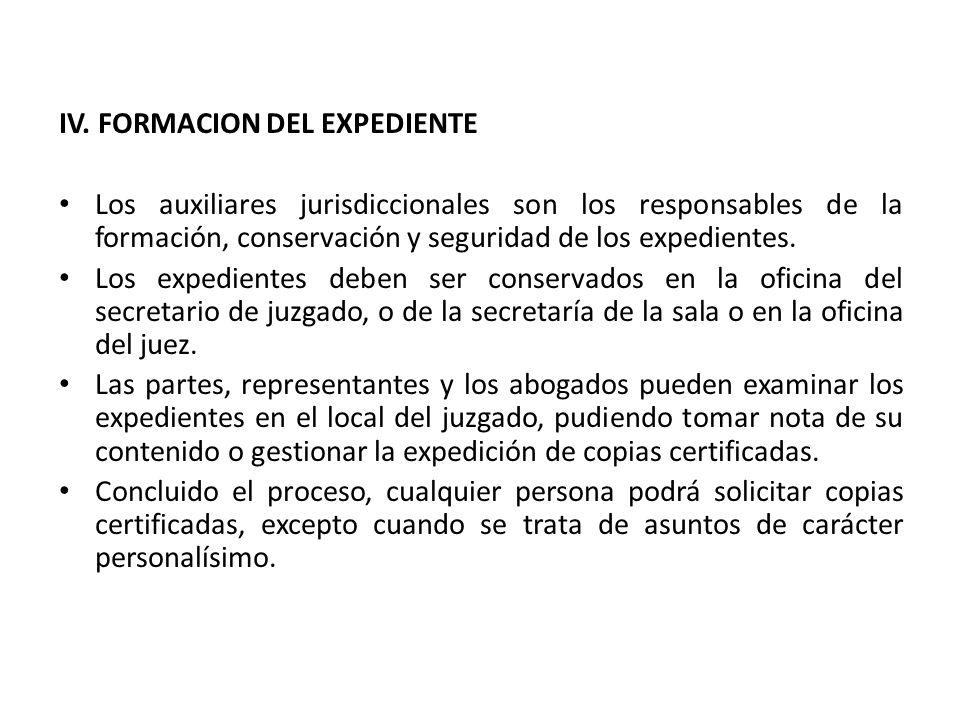IV. FORMACION DEL EXPEDIENTE Los auxiliares jurisdiccionales son los responsables de la formación, conservación y seguridad de los expedientes. Los ex