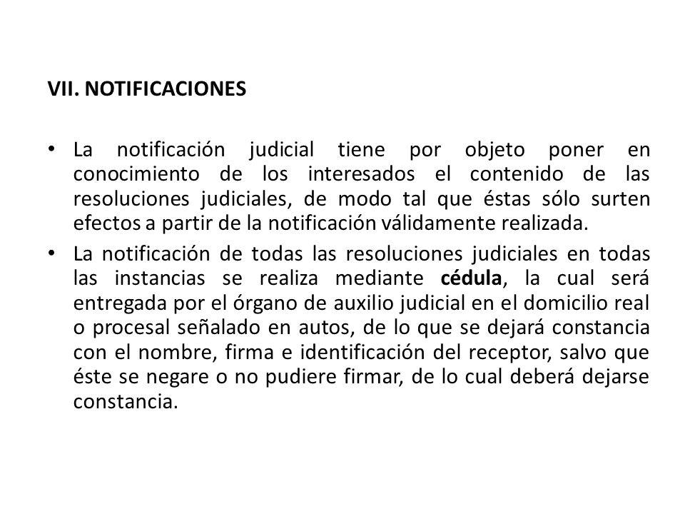 VII. NOTIFICACIONES La notificación judicial tiene por objeto poner en conocimiento de los interesados el contenido de las resoluciones judiciales, de