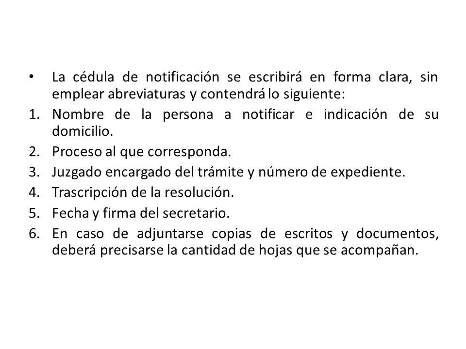 La cédula de notificación se escribirá en forma clara, sin emplear abreviaturas y contendrá lo siguiente: 1.Nombre de la persona a notificar e indicac