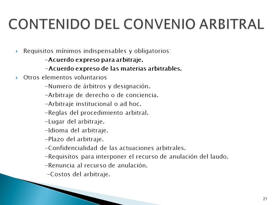 Requisitos mínimos indispensables y obligatorios: -Acuerdo expreso para arbitraje. -Acuerdo expreso de las materias arbitrables. Otros elementos volun