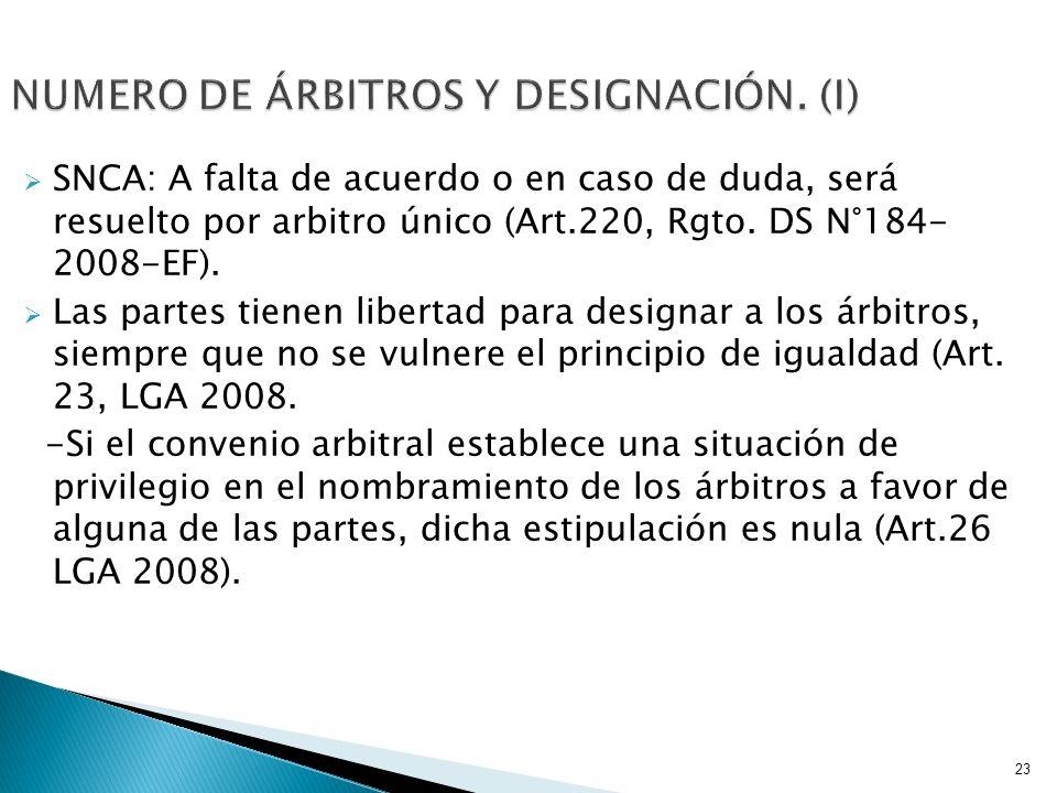 SNCA: A falta de acuerdo o en caso de duda, será resuelto por arbitro único (Art.220, Rgto. DS N°184- 2008-EF). Las partes tienen libertad para design