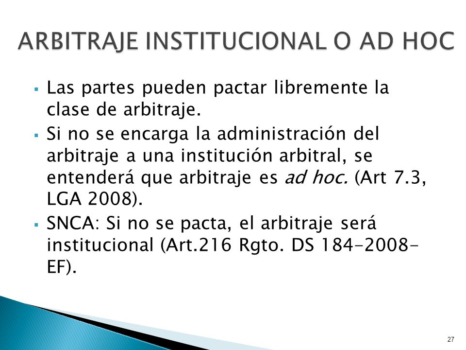 Las partes pueden pactar libremente la clase de arbitraje. Si no se encarga la administración del arbitraje a una institución arbitral, se entenderá q
