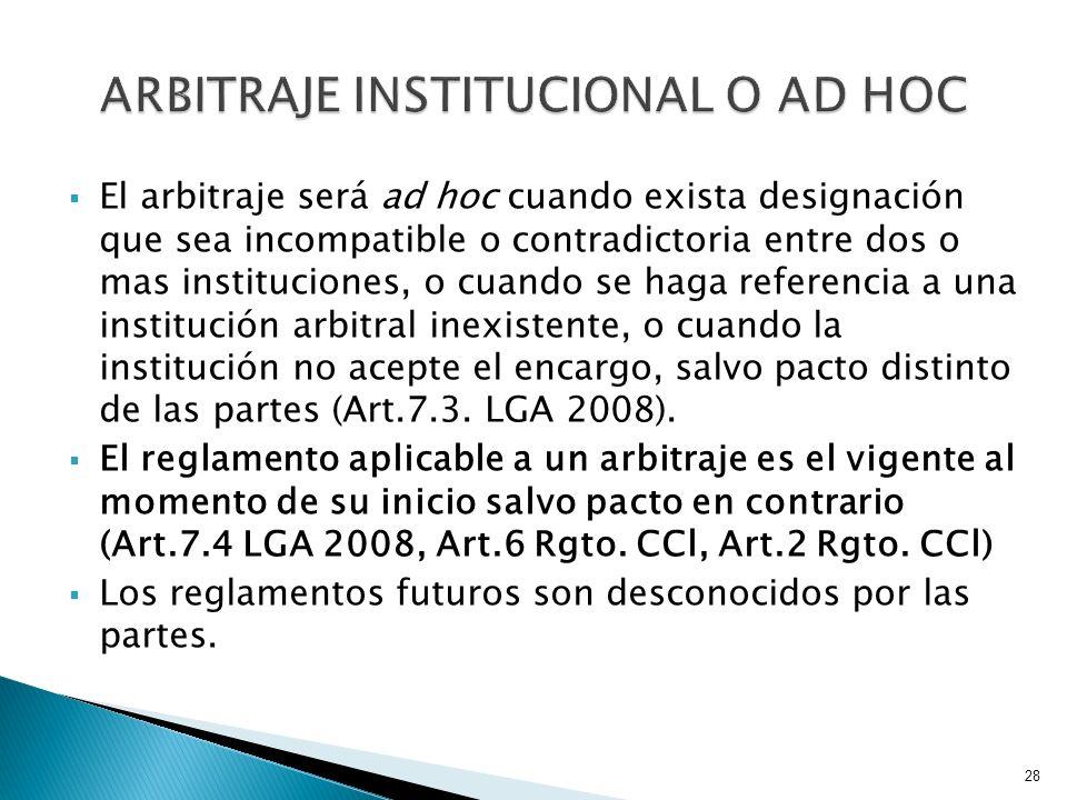 El arbitraje será ad hoc cuando exista designación que sea incompatible o contradictoria entre dos o mas instituciones, o cuando se haga referencia a