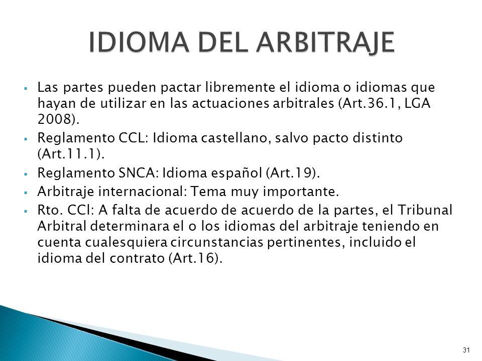 Las partes pueden pactar libremente el idioma o idiomas que hayan de utilizar en las actuaciones arbitrales (Art.36.1, LGA 2008). Reglamento CCL: Idio
