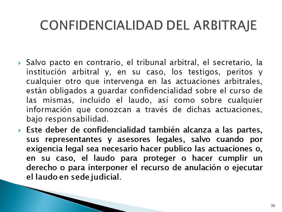 Salvo pacto en contrario, el tribunal arbitral, el secretario, la institución arbitral y, en su caso, los testigos, peritos y cualquier otro que inter