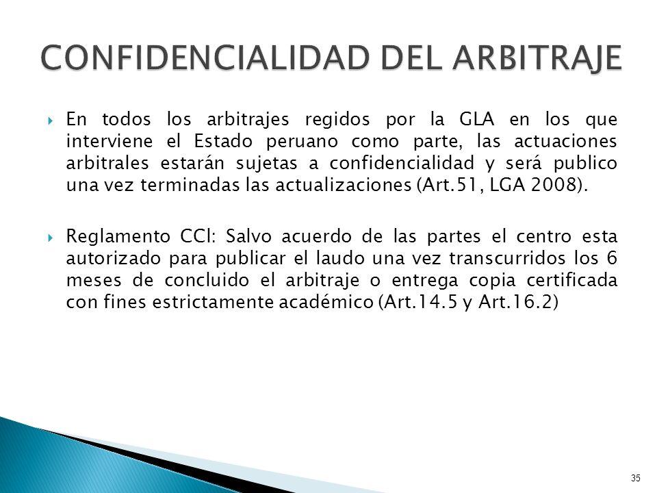 En todos los arbitrajes regidos por la GLA en los que interviene el Estado peruano como parte, las actuaciones arbitrales estarán sujetas a confidenci