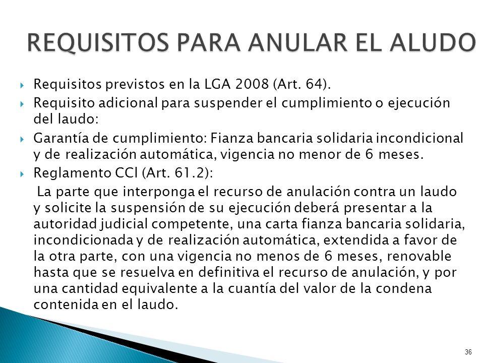 Requisitos previstos en la LGA 2008 (Art. 64). Requisito adicional para suspender el cumplimiento o ejecución del laudo: Garantía de cumplimiento: Fia
