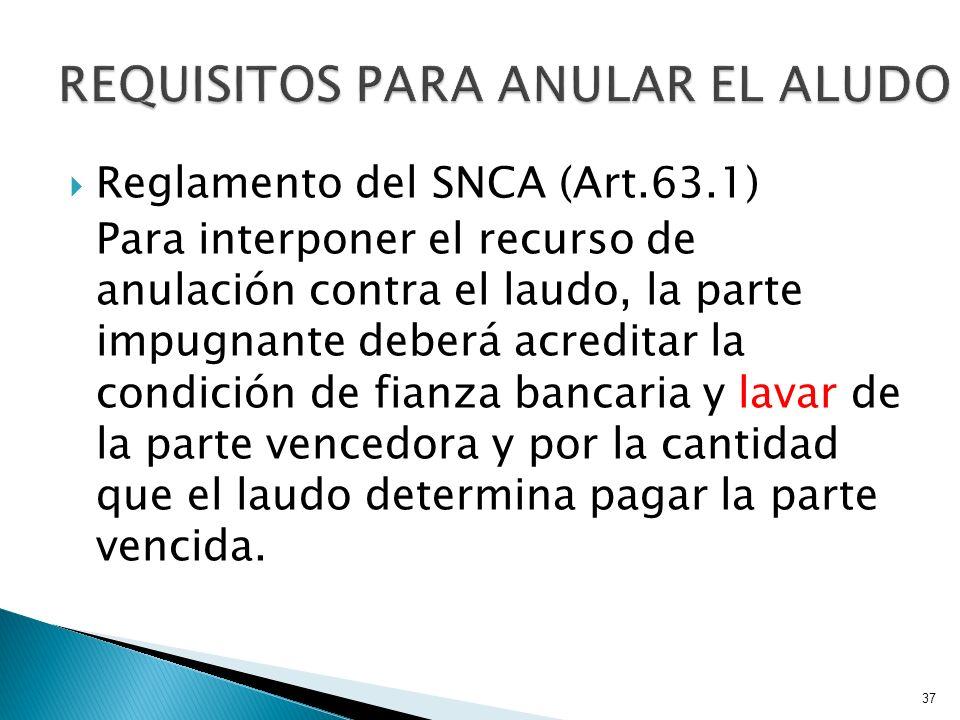 Reglamento del SNCA (Art.63.1) Para interponer el recurso de anulación contra el laudo, la parte impugnante deberá acreditar la condición de fianza ba