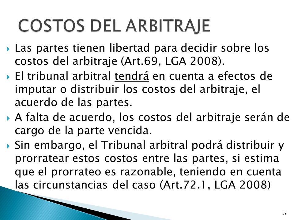 Las partes tienen libertad para decidir sobre los costos del arbitraje (Art.69, LGA 2008). El tribunal arbitral tendrá en cuenta a efectos de imputar