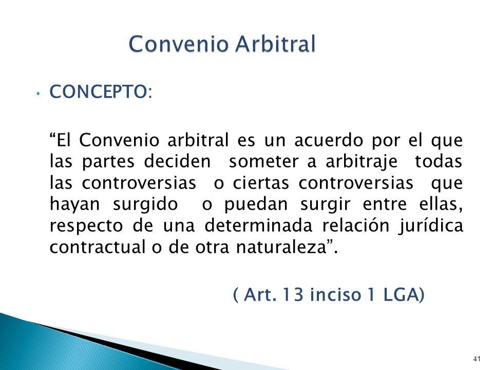 CONCEPTO: El Convenio arbitral es un acuerdo por el que las partes deciden someter a arbitraje todas las controversias o ciertas controversias que hay