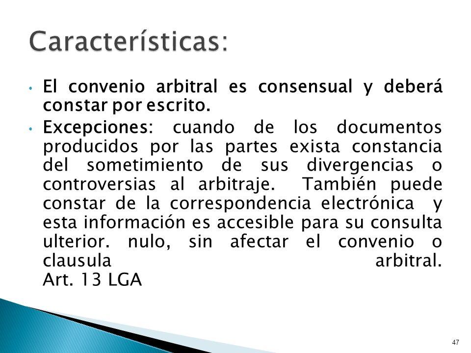 El convenio arbitral es consensual y deberá constar por escrito. Excepciones: cuando de los documentos producidos por las partes exista constancia del