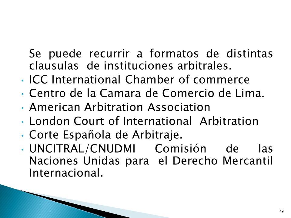 Se puede recurrir a formatos de distintas clausulas de instituciones arbitrales. ICC International Chamber of commerce Centro de la Camara de Comercio