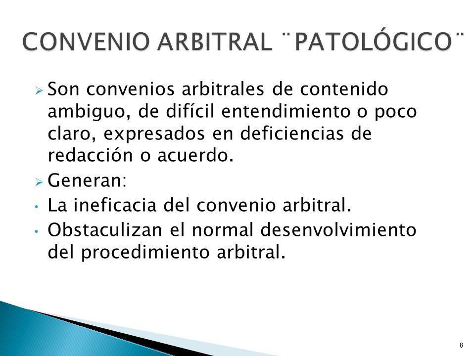 Un convenio arbitral patológico supone: Por parte, la experiencia, al momento de su firma, de la voluntad de las partes de someter sus litigios al arbitraje.