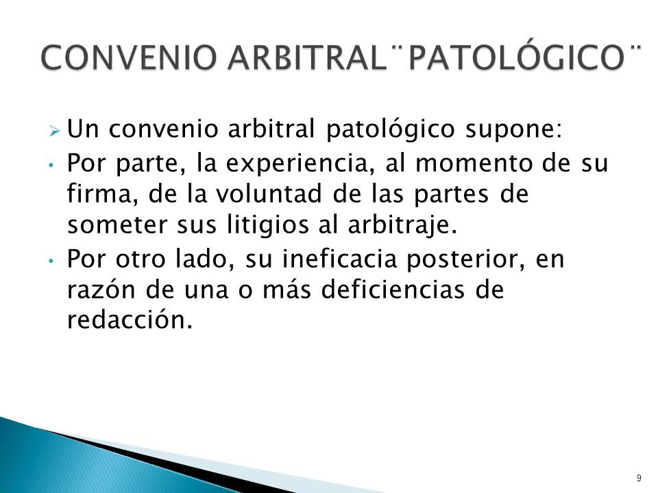 Un convenio arbitral patológico supone: Por parte, la experiencia, al momento de su firma, de la voluntad de las partes de someter sus litigios al arb