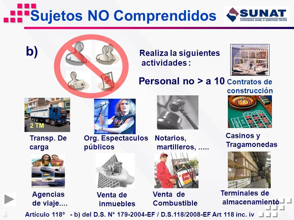 Sujetos NO Comprendidos Artículo 118º - b) del D.S. N° 179-2004-EF / D.S.118/2008-EF Art 118 inc. iv Realiza la siguientes actividades : Casinos y Tra