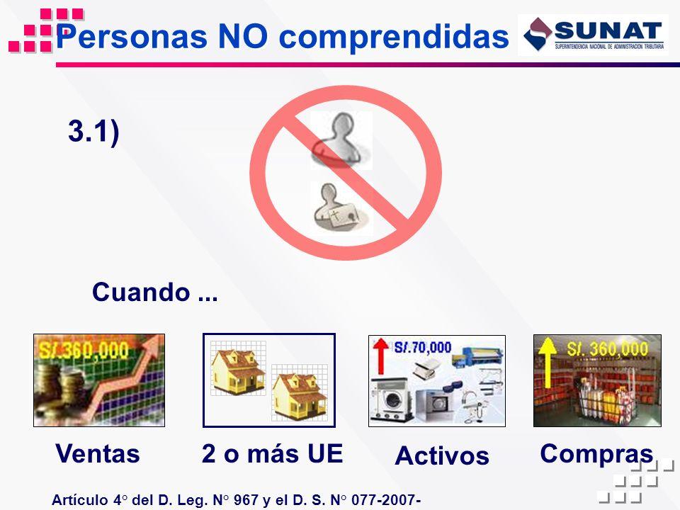 Personas NO comprendidas Cuando... Ventas Activos Compras 3.1) Artículo 4° del D. Leg. N° 967 y el D. S. N° 077-2007- EF. 2 o más UE