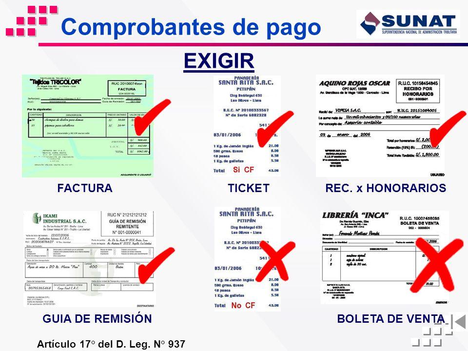 Comprobantes de pago Artículo 17° del D. Leg. N° 937 FACTURA TICKETREC. x HONORARIOS BOLETA DE VENTA EXIGIR GUIA DE REMISIÓN
