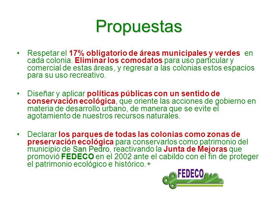 Propuestas Respetar el 17% obligatorio de áreas municipales y verdes en cada colonia.