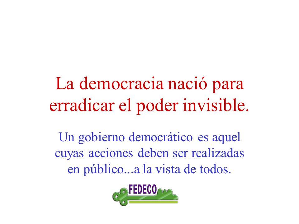 La democracia nació para erradicar el poder invisible.