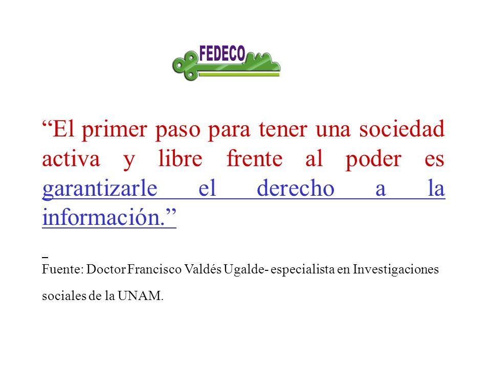 El primer paso para tener una sociedad activa y libre frente al poder es garantizarle el derecho a la información.
