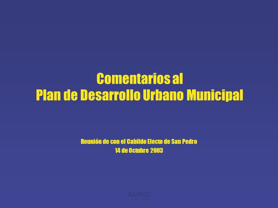 Auric consulting Comentarios al Plan de Desarrollo Urbano Municipal Reunión de con el Cabildo Electo de San Pedro 14 de Octubre 2003