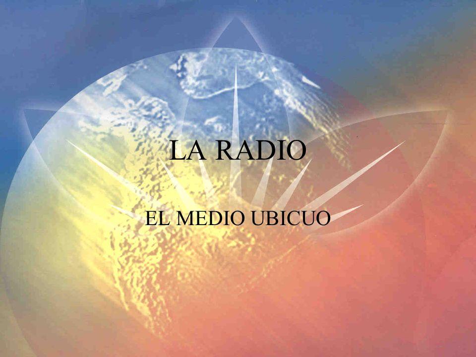 LA RADIO El medio de difusión masiva más barato El medio más especializado por segmentos Penetra en oficinas, automóvil, la casa