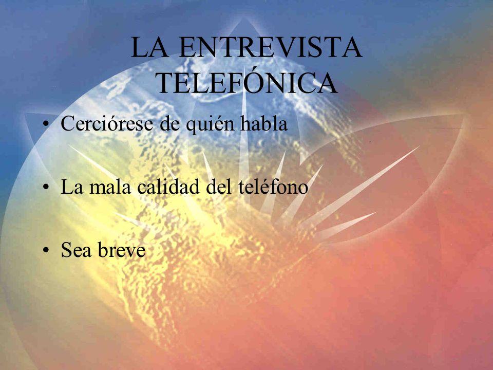 LA ENTREVISTA TELEFÓNICA Cerciórese de quién habla La mala calidad del teléfono Sea breve
