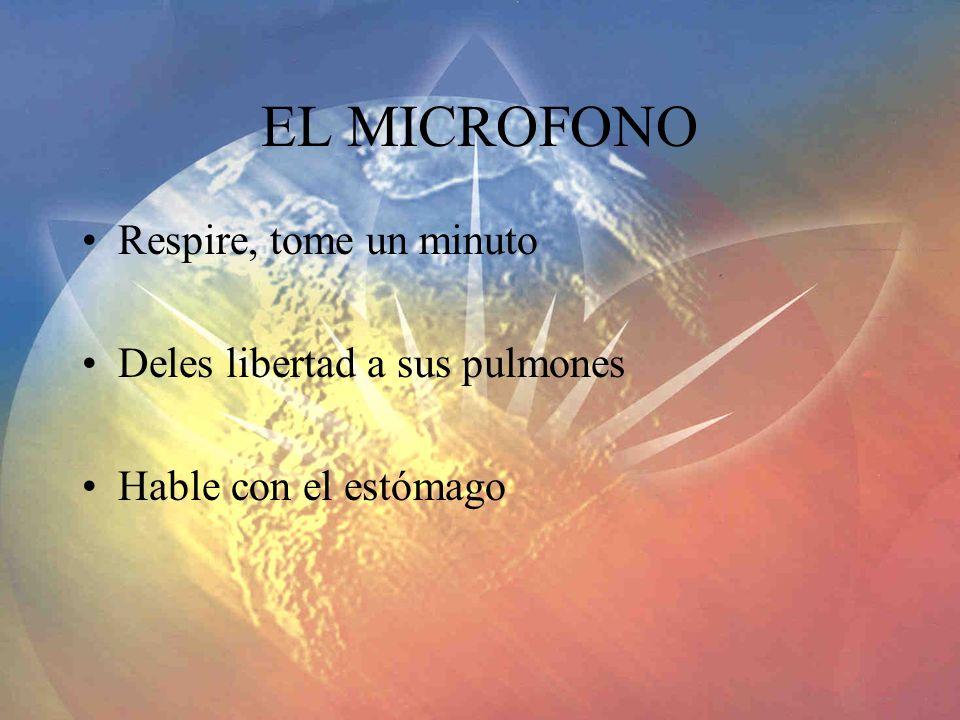 EL MICROFONO Respire, tome un minuto Deles libertad a sus pulmones Hable con el estómago