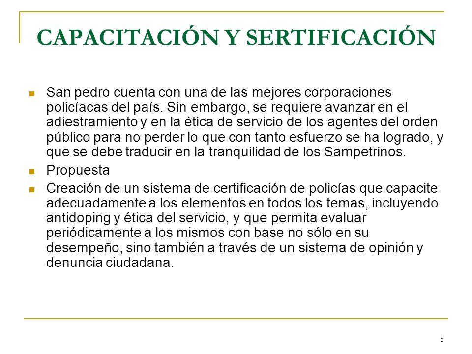 5 CAPACITACIÓN Y SERTIFICACIÓN San pedro cuenta con una de las mejores corporaciones policíacas del país. Sin embargo, se requiere avanzar en el adies