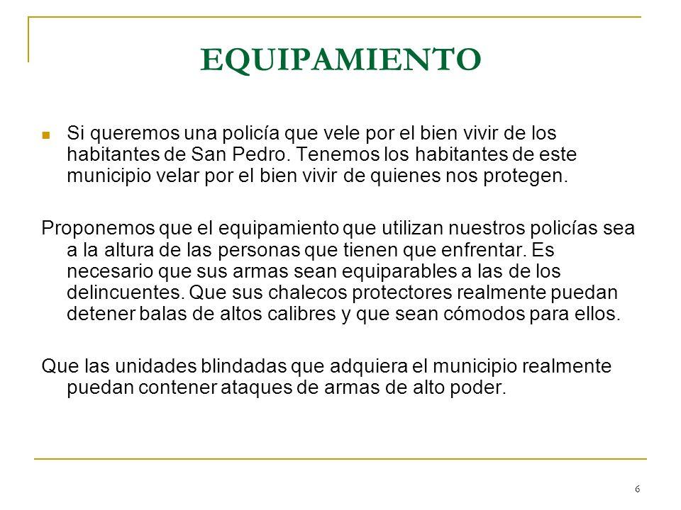 6 EQUIPAMIENTO Si queremos una policía que vele por el bien vivir de los habitantes de San Pedro. Tenemos los habitantes de este municipio velar por e