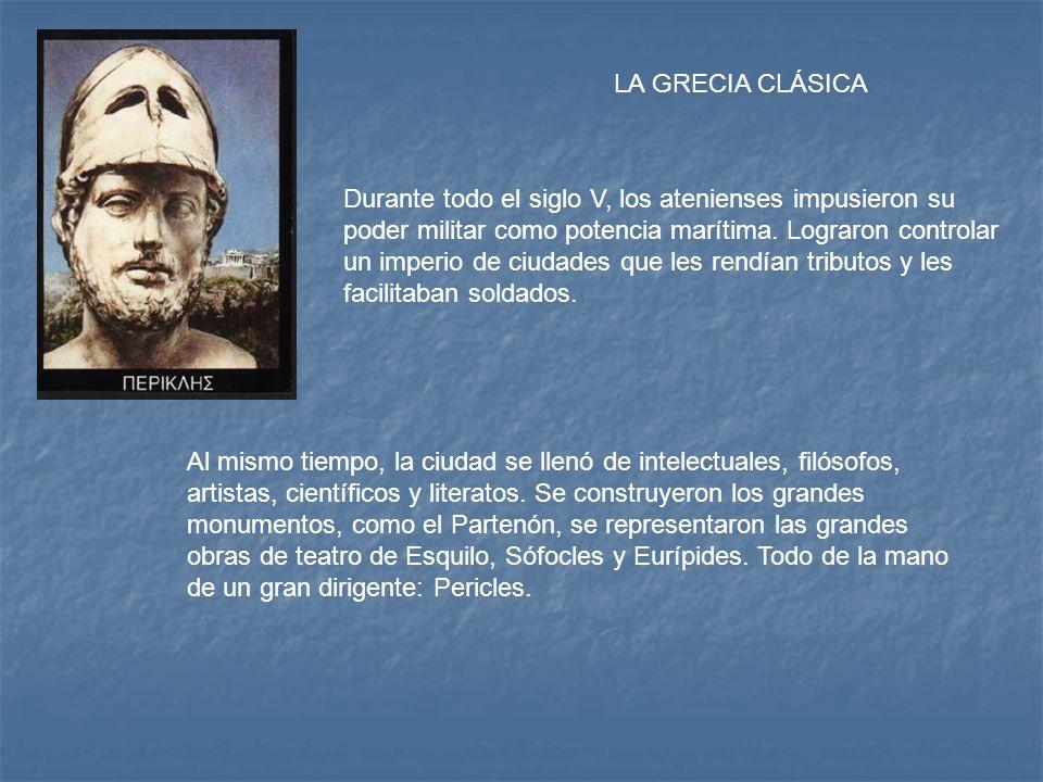LA GRECIA CLÁSICA Durante todo el siglo V, los atenienses impusieron su poder militar como potencia marítima. Lograron controlar un imperio de ciudade