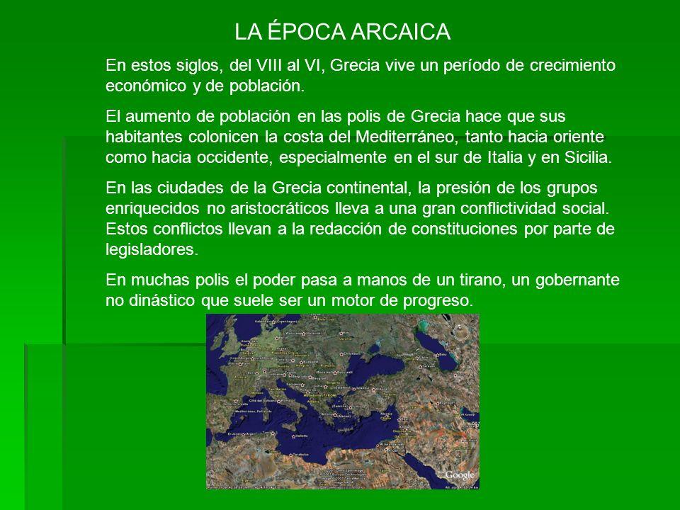LA ÉPOCA ARCAICA En estos siglos, del VIII al VI, Grecia vive un período de crecimiento económico y de población. El aumento de población en las polis