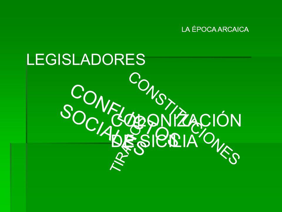 LA ÉPOCA ARCAICA LEGISLADORES CONSTITUCIONES COLONIZACIÓN DE SICILIA CONFLICTOS SOCIALES TIRANOS
