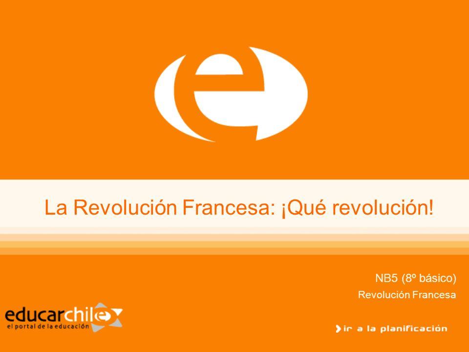 La Revolución Francesa: ¡Qué revolución! NB5 (8º básico) Revolución Francesa