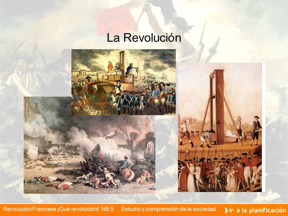 Revolución Francesa ¡Qué revolución! NB 5 Estudio y comprensión de la sociedad La Revolución