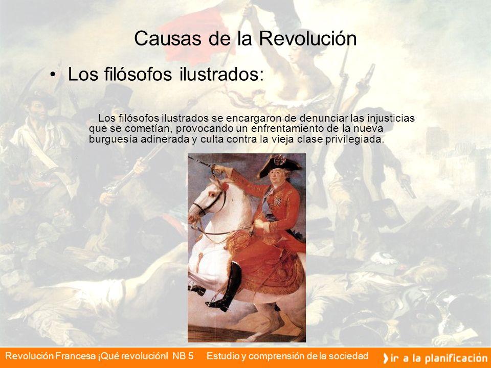 Revolución Francesa ¡Qué revolución! NB 5 Estudio y comprensión de la sociedad Causas de la Revolución Los filósofos ilustrados: Los filósofos ilustra