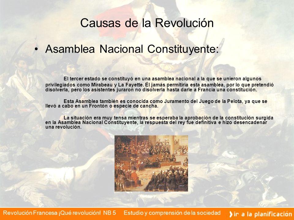 Revolución Francesa ¡Qué revolución! NB 5 Estudio y comprensión de la sociedad Causas de la Revolución Asamblea Nacional Constituyente: El tercer esta