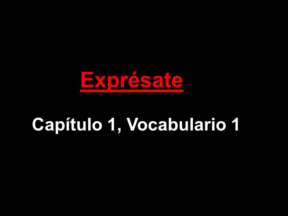 Exprésate Capítulo 1, Vocabulario 1