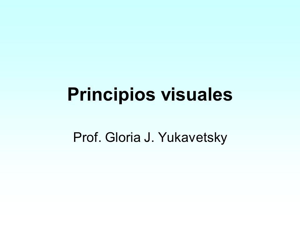 Principios visuales Prof. Gloria J. Yukavetsky