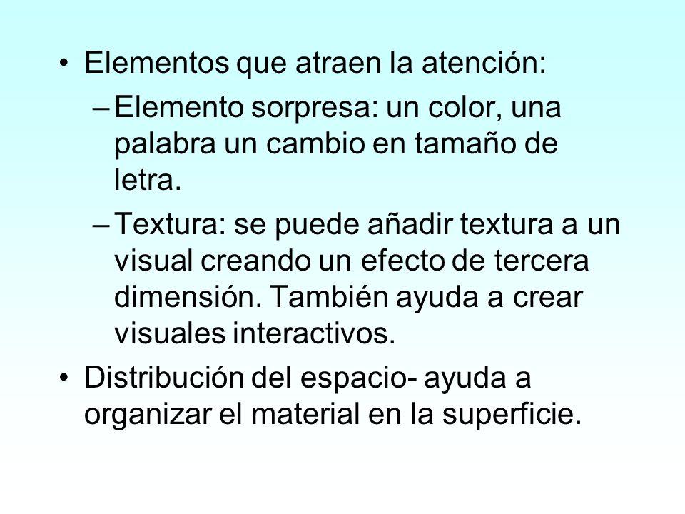 Elementos que atraen la atención: –Elemento sorpresa: un color, una palabra un cambio en tamaño de letra. –Textura: se puede añadir textura a un visua