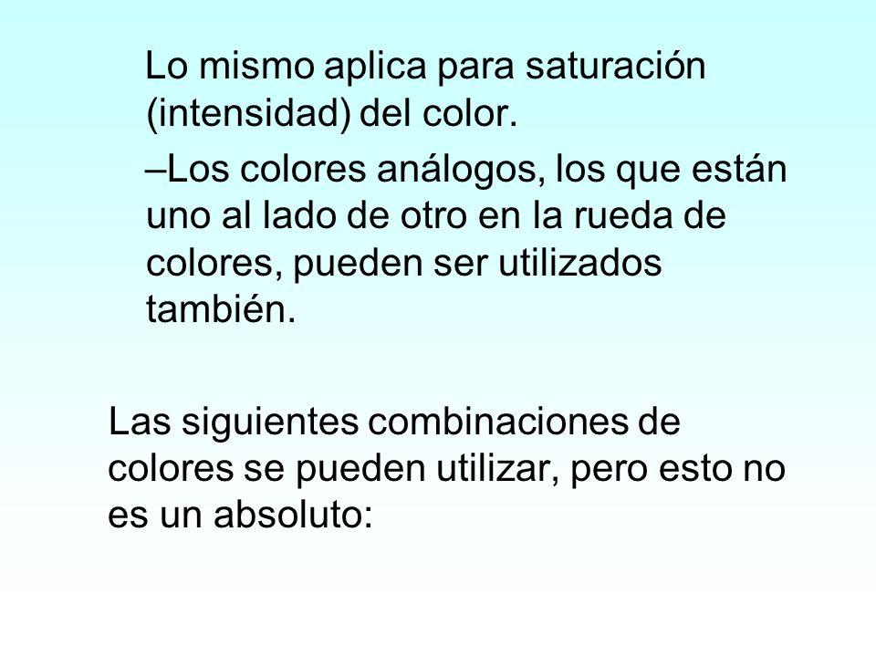 Lo mismo aplica para saturación (intensidad) del color. –Los colores análogos, los que están uno al lado de otro en la rueda de colores, pueden ser ut